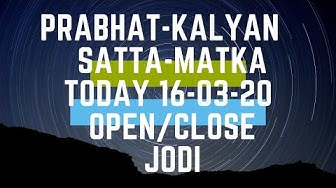 Prabhat & Kalyan Satta-Matka today 16-03-20 open to close || phd in satta || sridevi raj