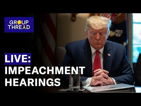 Watch Live: Public Impeachment Hearings, Day 4 | Group Thread