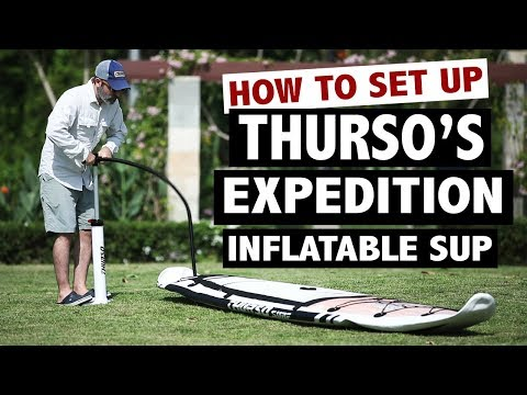 How to Set Up the THURSO Expedition Touring SUP Board (2019)
