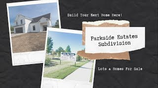 Parkside Estates Lots & Homes for for Sale!
