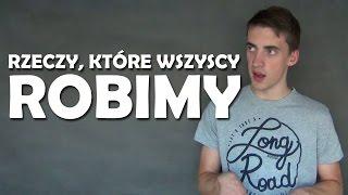 Rzeczy, które wszyscy robimy #1 - Cięty Vlog (Jacek Makarewicz)