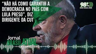 """""""Não Ha Como Garantir A Democracia No País Com Lula Preso"""" Diz Dirigente Da CUT"""