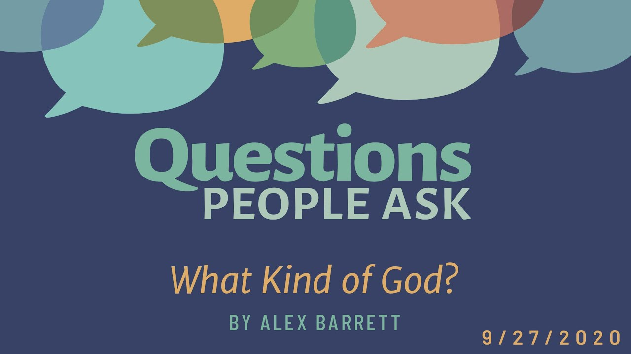 Ridgeview Church: Questions People Ask: What Kind of God?- Part 2 of 4 - 9/27/2020