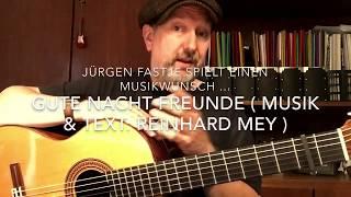 Gute Nacht Freunde ( Musik & Text: Reinhard Mey ), hier interpretiert von Jürgen Fastje !