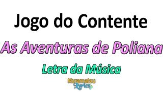 As Aventuras de Poliana - Jogo do Contente - Letra / Lyrics
