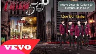 Calibre 50 -  Que Bonita Tu [ Oficial ] ᴴᴰ Historias de la Calle