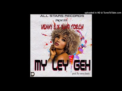 Venny X Yung Torch - My Ley Geh (NEW MUSIC 2018)