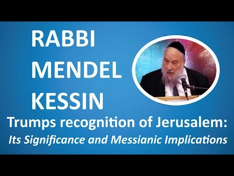 "Trump's Jerusalem: ""It's significance and Messianic implications"" Rabbi Mendel Kessin"