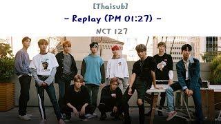 [Thaisub] NCT 127 - Replay (PM 01:27)