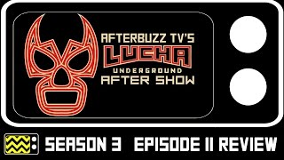 Lucha Underground Season 3 Episode 11 Review & After Show | AfterBuzz TV