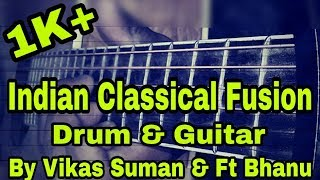 INDIAN CLASSICAL ON GUITAR AND ROCK BEAT FUSION BY VIKASH AND BHANU