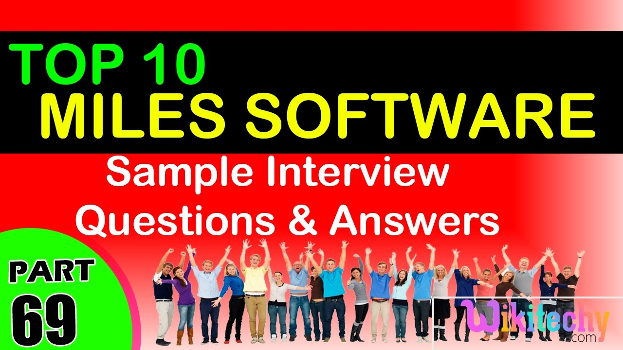miles software Top interview questions and answers for freshers /  experienced tips