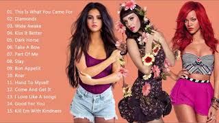 Rihanna Katy Perry Selena Gomez Greatest Hits 2018 Best Pop Mix 2018