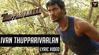 Ivan Thupparivaalan (Official Lyric Video)   Thupparivaalan   Vishal   Mysskin   Arrol Corelli