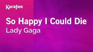 So Happy I Could Die - Lady Gaga | Karaoke Version | KaraFun