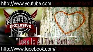 13TH BEATZ EXCLUSIVE - Love Is All That Matters