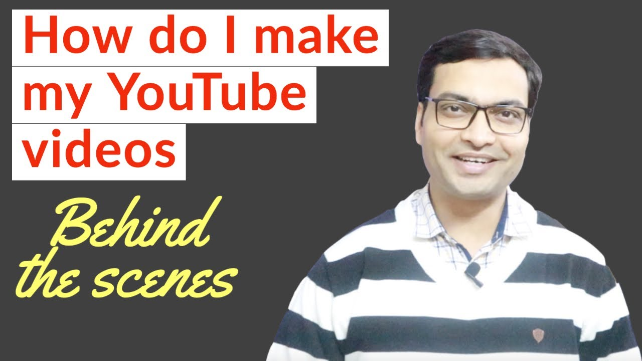 How do I Make My YouTube Videos | Behind The Scenes