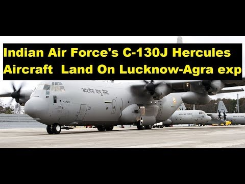 Indian Air Force's C-130J Hercules Aircraft To Land On Lucknow-Agra exp