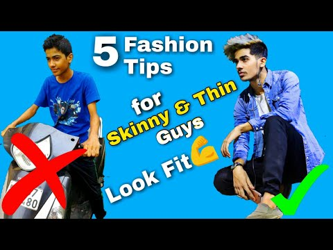 5 Fashion and Dressing Tips For SKINNY And THIN Guys to Look Fit and Mascular