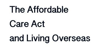 Affordable Care Act and Living Overseas
