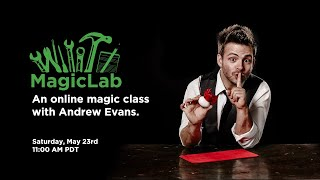 MagicLab with Andrew Evans   May 23