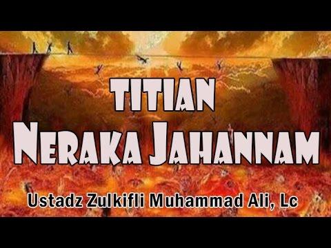 Titian Neraka Jahannam - Ust. Zulkifli Muhammad Ali, Lc : Kajian Masjid Az-Zikra
