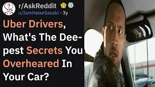 Uber Drivers, What's The Deepest Secret You've Overheared? (r/AskReddit)