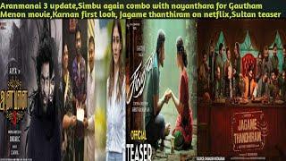 Aranmanai 3 update, Simbu joins Nayanthara for Gautham Movie, Sultan trailer, Karnan first look