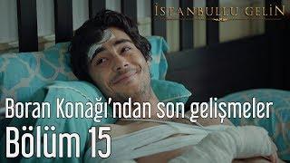 İstanbullu Gelin 15. Bölüm - Boran Konağından Son Gelişmeler