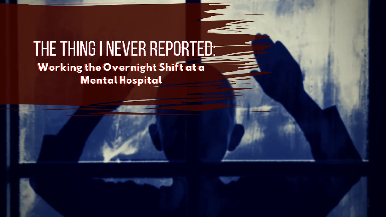 The Thing I Never Reported: Working the Overnight Shift at a Mental Hospital