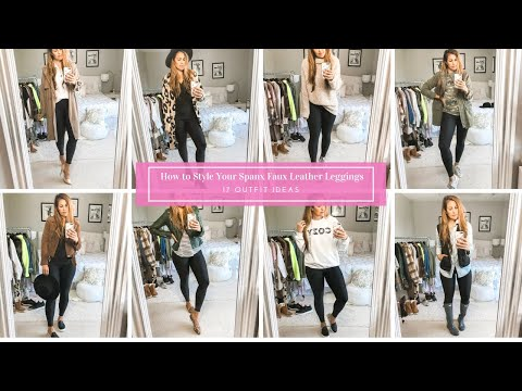 How To Style Spanx Faux Leather Leggings - 17 Outfit Ideas