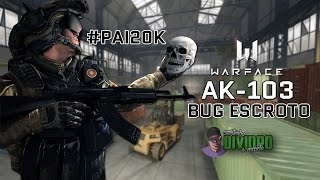 WARFACE - AK-103 / BUG ESCROTO #PAI20K