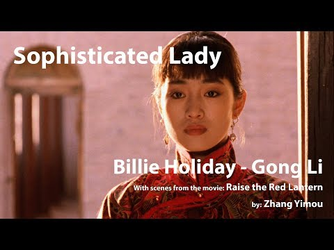Sophisticated Lady - Billie Holiday / Raise the Red Lantern - Gong Li / Zhang Yimou