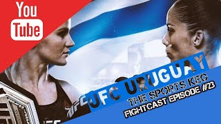 The Sports Keg - FightCast #23 (LIVE Betting UFC Uruguay +more)