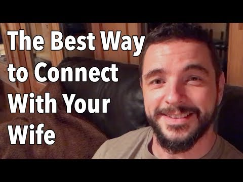 The Best Way to Connect With Your Wife