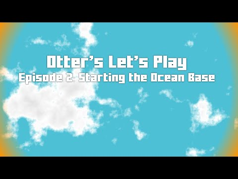 Otter's Let's Play Minecraft Series! S1E2: Starting the Ocean Base
