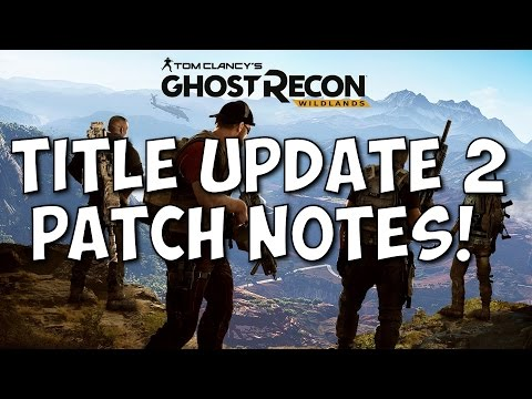Tom Clancy's Ghost Recon Wildlands - Title Update 2 Patch Notes |