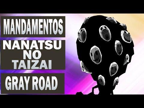 Nanatsu no Taizai ( Os 7 pecados Capitais ) OS 10 MANDAMENTOS - GRAY ROAD !