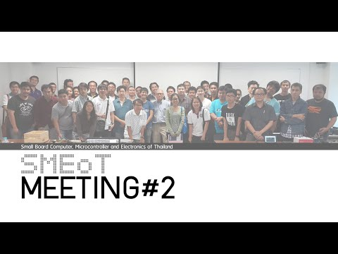 Small Board Computer[SBC], Microcontroller[MCU] and Electronics of Thailand ( SMEoT ) : MEETING #2