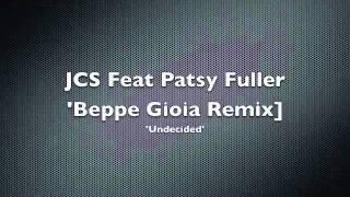 JCS Feat Patsy Fuller - Undecided - 2011 (Beppe Gioia and Jeremy Sylvester Mixes)