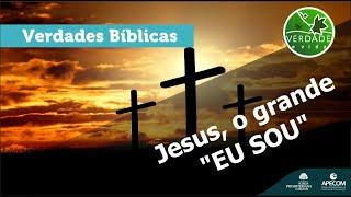"""0702 - Jesus, o grande """"EU SOU"""""""
