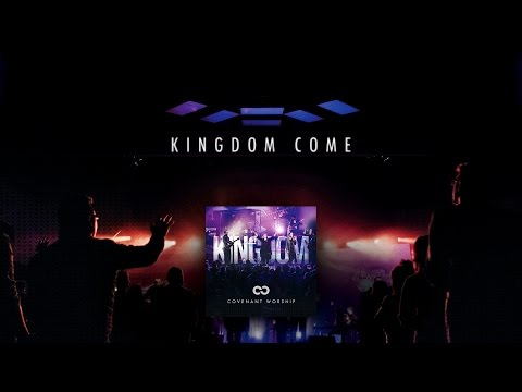 Covenant Worship - Kingdom Come (Official Lyric Video)