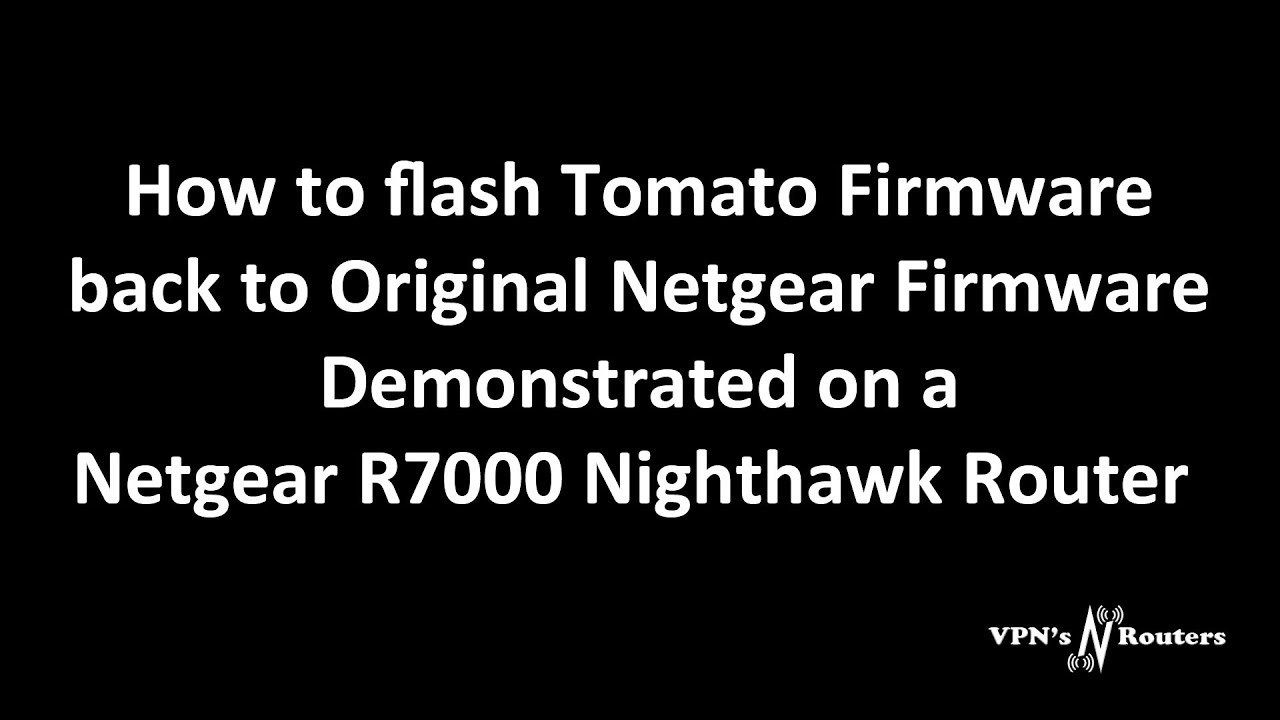 How to Flash Netgear R7000 Router running Tomato Firmware back to Netgear  Firmware