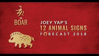 2018 Animal Sign Forecast: BOAR [Joey Yap]