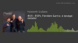 #29 - ESPs, Fenders & a savage debate!
