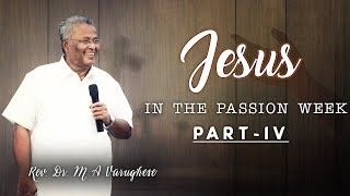Rev. Dr. M A Varughese || Jesus in the Passion Week, Part-4 || 8.7.2018