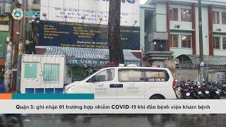 [NÓNG] Quận 5 ghi nhận 01 trường hợp nhiễm COVID-19 khi đến bệnh viện khám bệnh