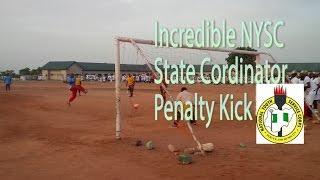 The Incredible NYSC State Cordinator Penalty Kick