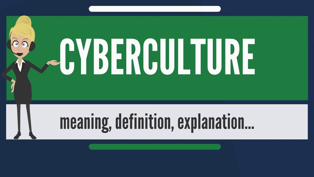 What Is CYBERCULTURE? What Does CYBERCULTURE Mean? CYBERCULTURE Meaning,  Definition U0026 Explanation