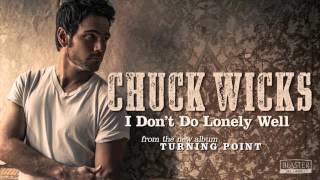 Chuck Wicks - I Dont Do Lonely Well (Official Audio Track) YouTube Videos
